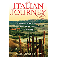 An Italian Journey: A Harvest of Revelations in the Olive Groves of Tuscany: A Pretty Girl, Seven Tuscan Farmers, and a…