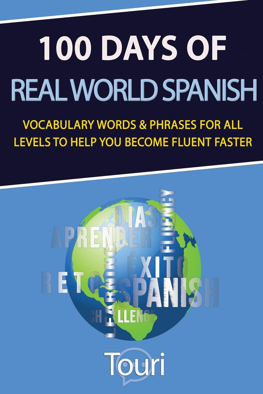 100 Days of Real World Spanish: Vocabulary Words & Phrases for All Levels to Help You Become Fluent Faster (Spanish Learning) (Volume 1) PDF