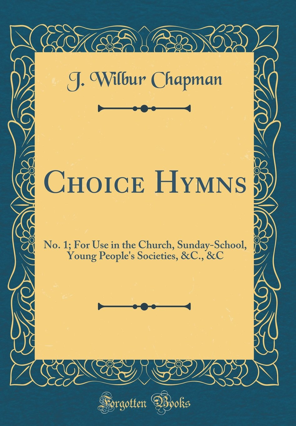 Choice Hymns: No. 1; For Use in the Church, Sunday-School, Young People's Societies, &C., &C (Classic Reprint)
