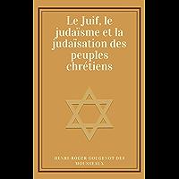 Le Juif, le judaïsme et la judaïsation des peuples chrétiens (French Edition)