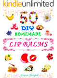 50 DIY Easy Homemade Lip Balms: Organic Lip Balms Recipes From Natural Ingredients You Can Make with Fun And Easy.: Organic Lip Balms Recipes From Natural ... Make with Fun And Easy. (English Edition)