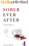 Sober Ever After : A Memoir
