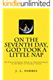 "on the seventh day, God took a little nap: An Unconventional Novel of Enlightenment in the Midst of ""Global"" Chaos"