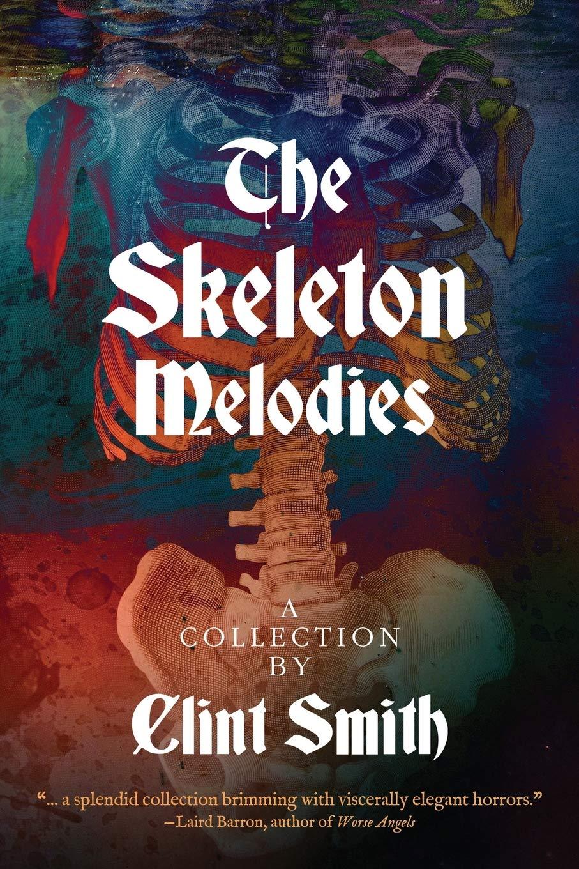 The Skeleton Melodies: Smith, Clint, Golaski, Adam: 9781614982869 ...
