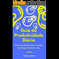 Guia da Produtividade Diária Como produzir muito e ainda ter tempo durante o dia