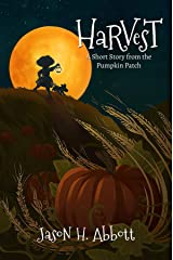 Harvest: A Short Story from the Pumpkin Patch Kindle Edition