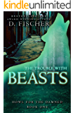 The Trouble with Beasts (Howl for the Damned: Book One)