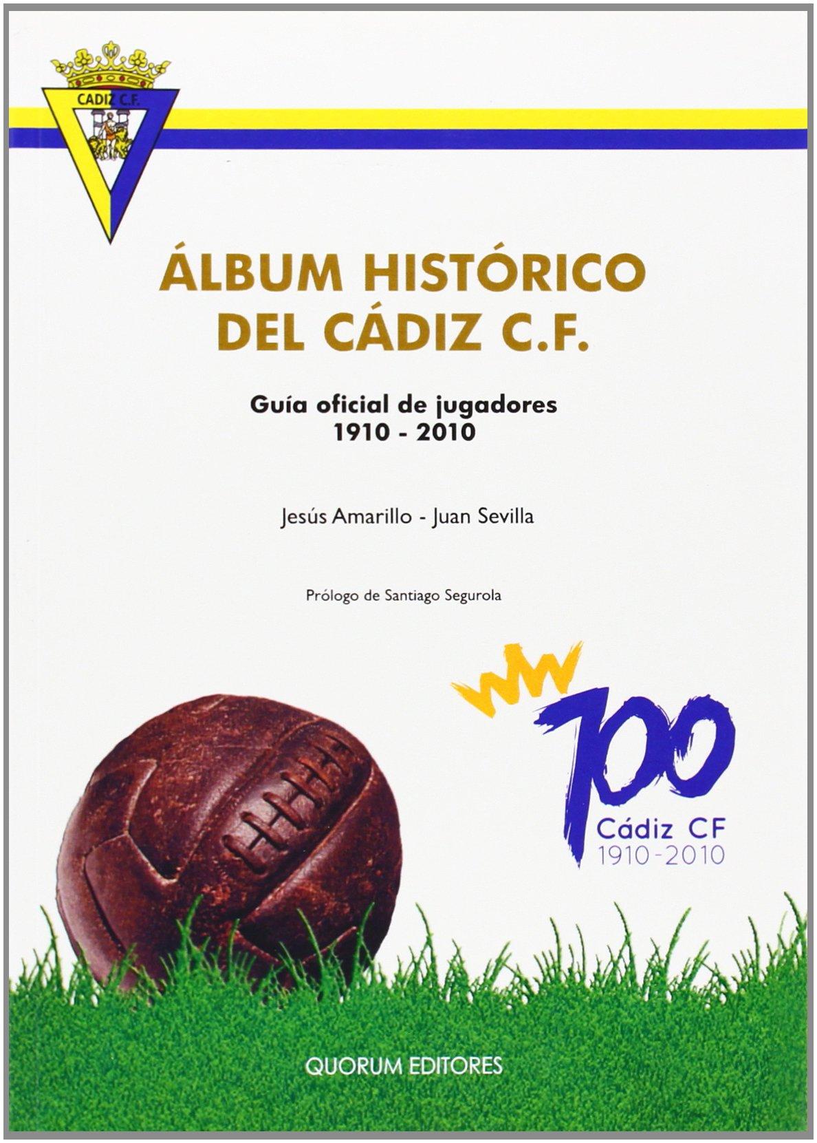 Álbum histórico del Cádiz C.F.: Guía oficial de jugadores 1910-2010: Amazon.es: Martín-Arroyo Amarillo, Jesús, Sevilla Santos, Juan Manuel: Libros