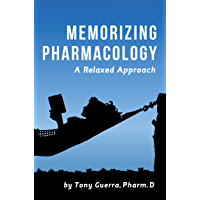 Memorizing Pharmacology: A Relaxed Approach to Learning the Top 200 Drugs by Class (English Edition)
