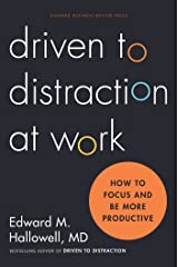 Driven to Distraction at Work: How to Focus and Be More Productive Kindle Edition