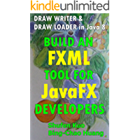 BUILD AN FXML TOOL FOR JavaFX DEVELOPERS: DRAW WRITER & DRAW LOADER in Java 8 (Coding in JavaFX Step by Step Build Graphics Toolkit Book 4) (English Edition)
