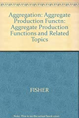 Aggregation: Aggregate Production Functions and Related Topics Hardcover