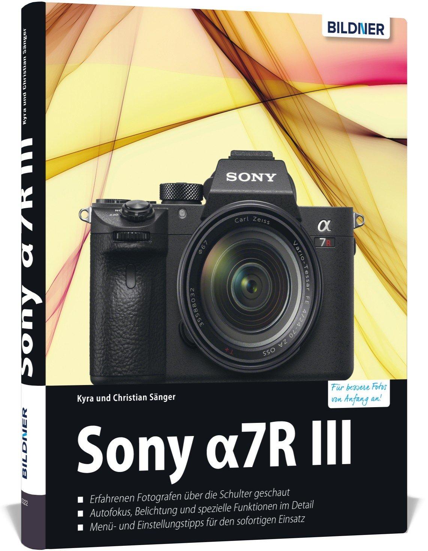 Sony Alpha 7R III: Für bessere Fotos von Anfang an! Gebundenes Buch – 16. Juli 2018 Dr. Kyra Sänger Dr. Christian Sänger BILDNER Verlag 3832803017