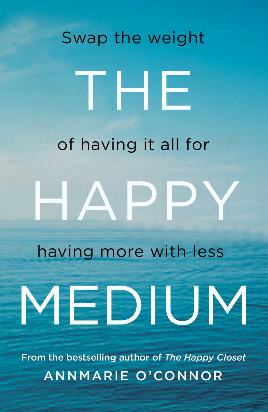 The Happy Medium: Swap the weight of having it all for having more with less PDF