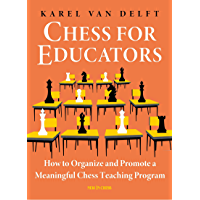 Chess for Educators: How to Organize and Promote a Meaningful Chess Teaching Program (English Edition)