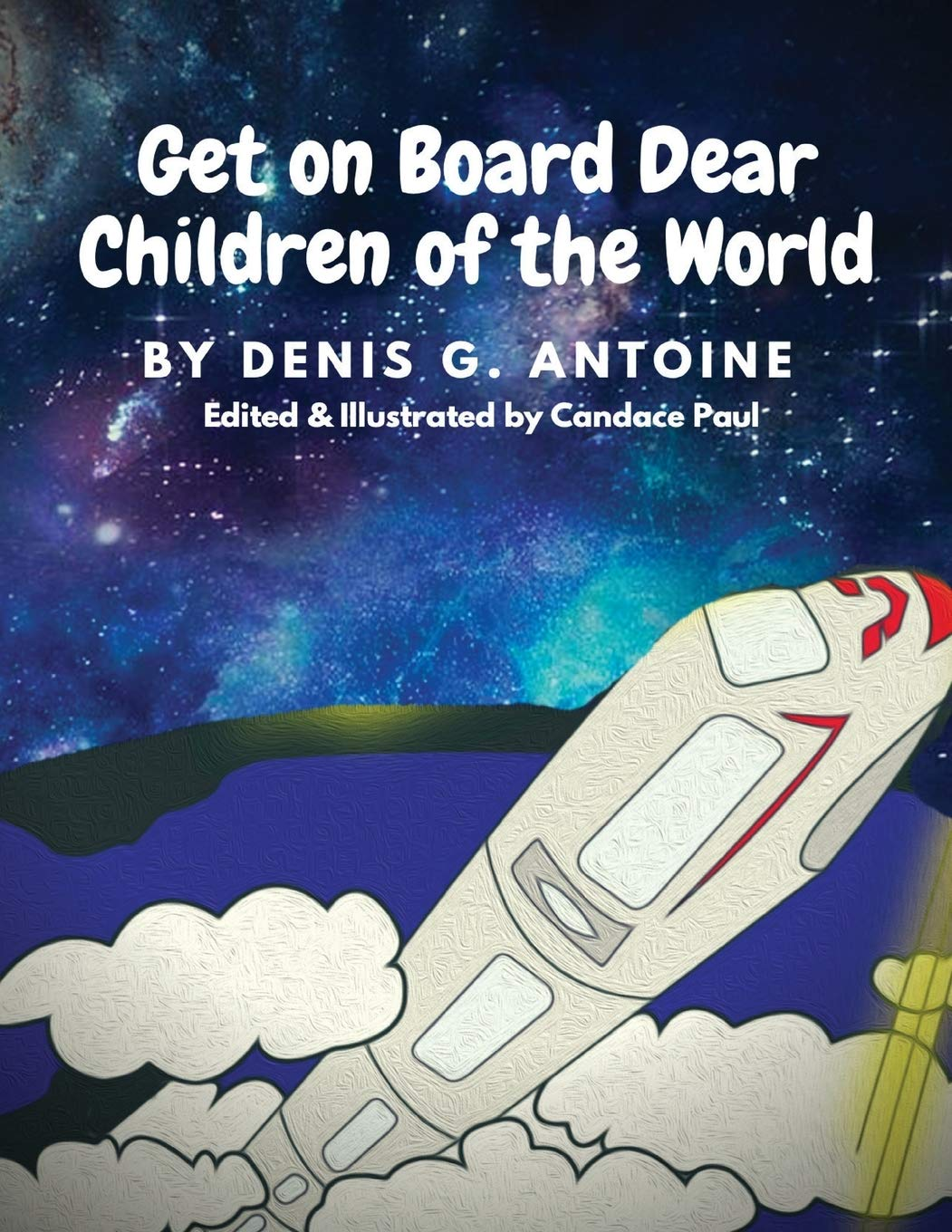 Get on Board Dear Children of the World: Antoine, Denis G, Paul, Candace,  Paul, Candace: 9780578707860: Amazon.com: Books