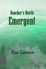 Boucher's World: Emergent: Book One of the Boucher's World Trilogy Kindle Edition