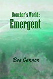 Boucher's World: Emergent: Book One of the Boucher's World Trilogy