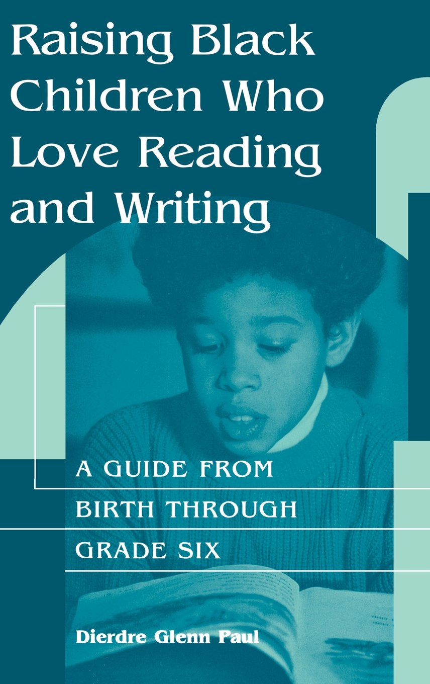 Raising Black Children Who Love Reading and Writing:: A Guide from Birth Through Grade Six by Brand: Praeger