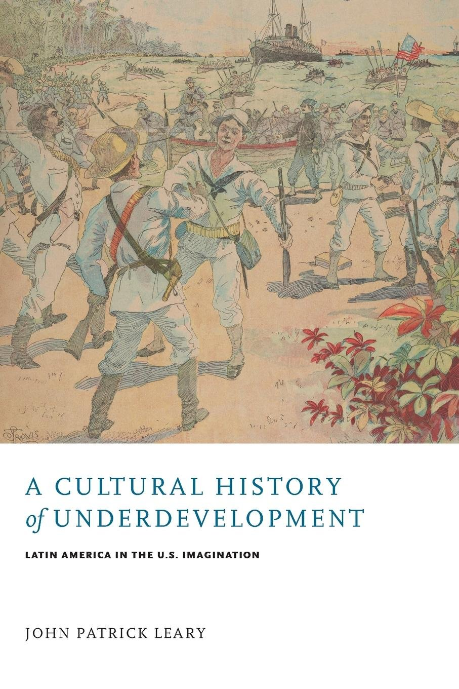 Download A Cultural History of Underdevelopment: Latin America in the U.S. Imagination (New World Studies) PDF