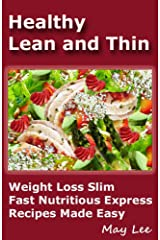Healthy Lean and Thin: Weight Loss Slim Fast Nutritious Express Recipes Made Easy Kindle Edition