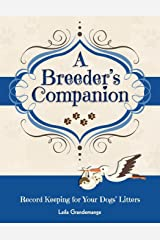 A Breeder's Companion: Record Keeping for Your Dogs' Litters Paperback