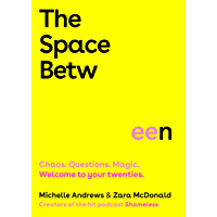 The Space Between: Chaos. Questions. Magic. Welcome to your twenties.