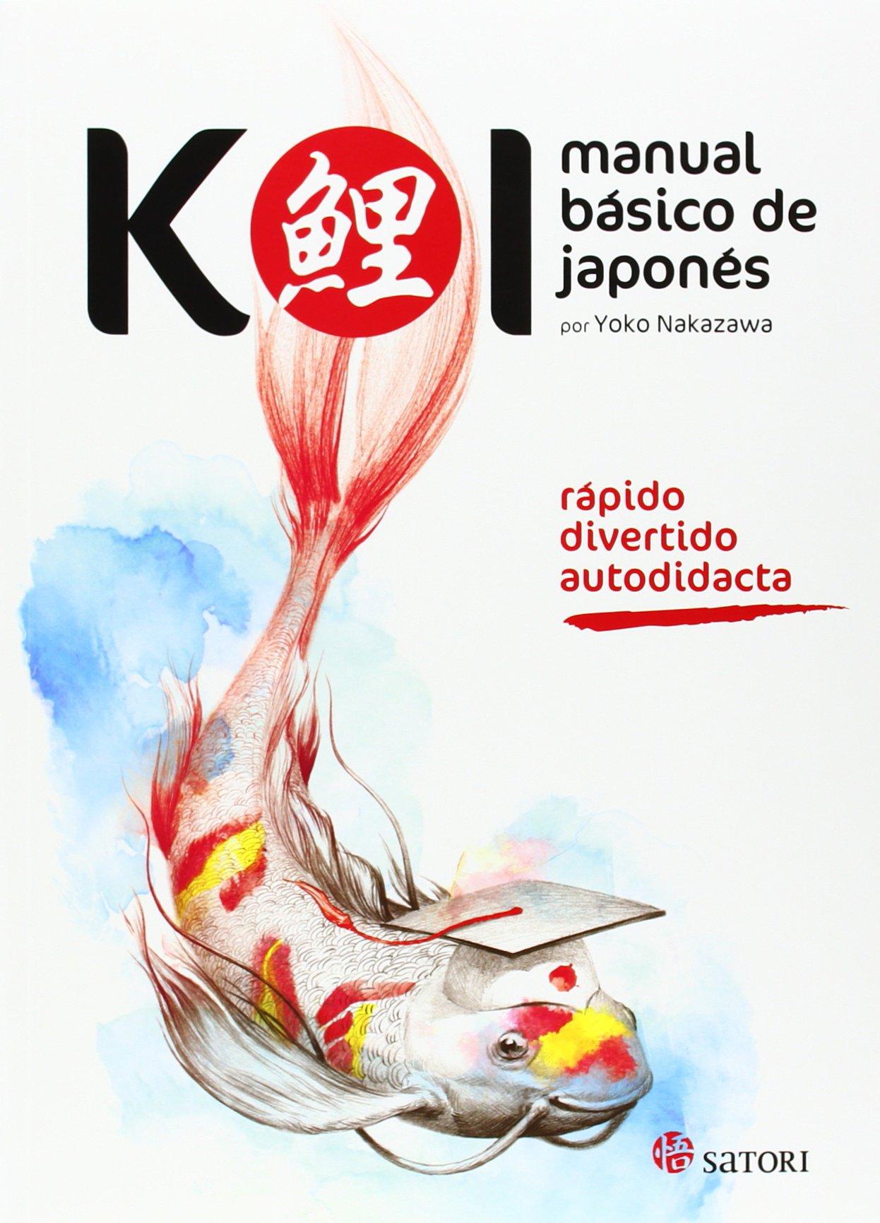 Koi. Manual básico de japonés (Idioma) Tapa blanda – 8 sep 2014 Yoko Nakazawa SATORI EDICIONES 8494239015 Japan