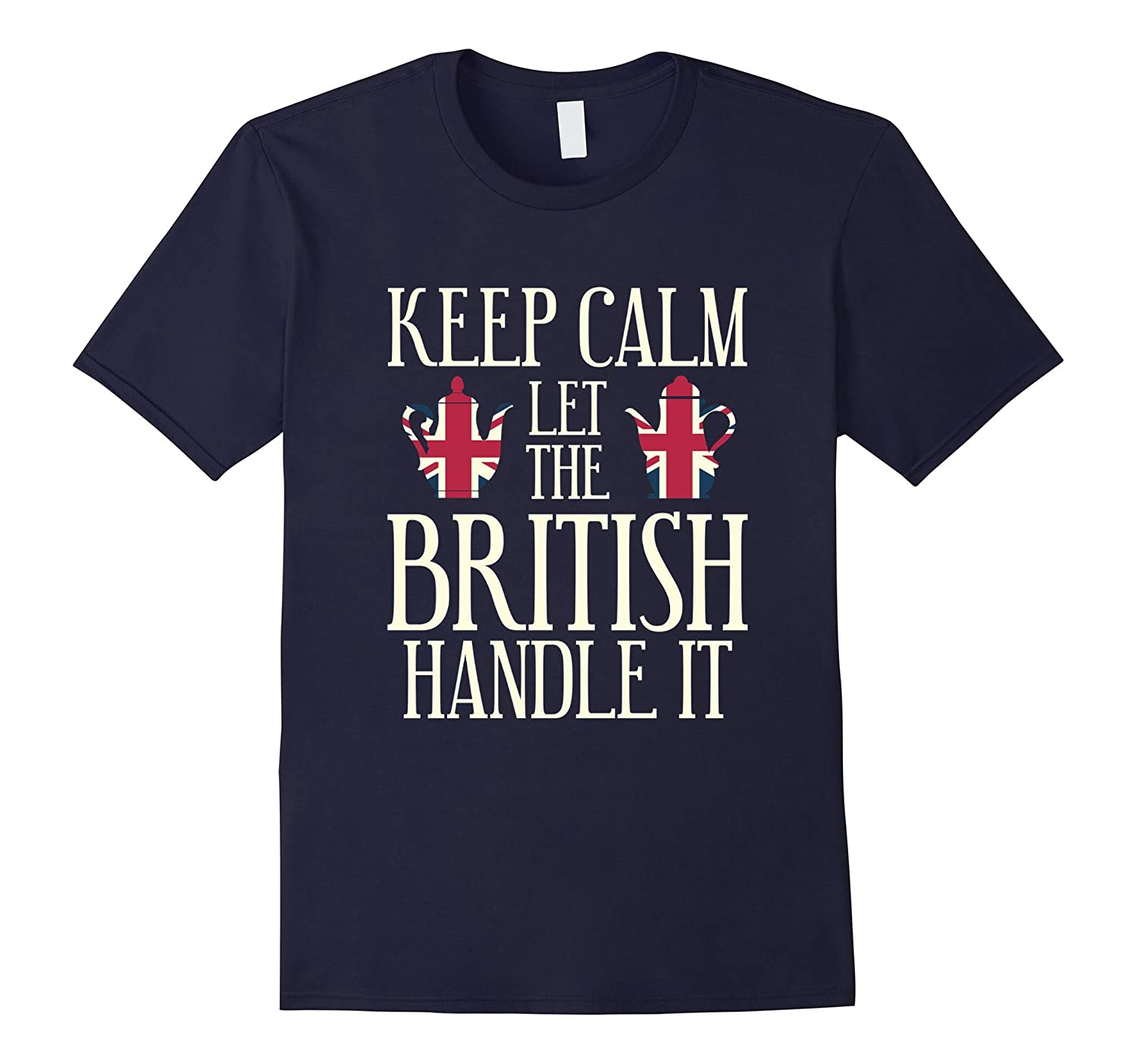 Funny Keep Calm Let The British Handle It T-shirt UK Gift