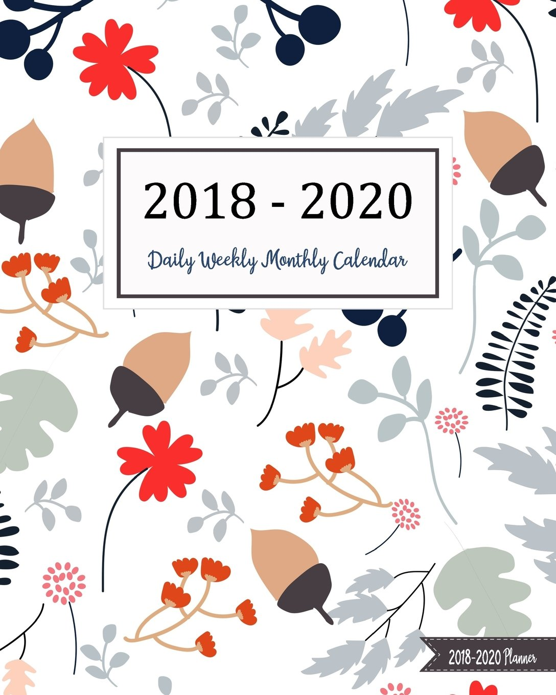 December 2020 And January 2018 Calendar 2018 2020 Planner: Three Years   (1095 Day) Daily Weekly Monthly