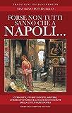 Forse non tutti sanno che a Napoli... curiosità, storie inedite, misteri, aneddoti storici e luoghi sconosciuti della città partenopea