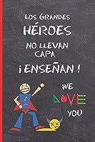 LOS GRANDES HEROES NO  LLEVAN CAPA ¡ENSEÑAN!: