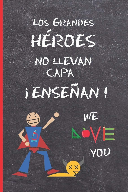 LOS GRANDES HEROES NO LLEVAN CAPA, ¡ENSEÑAN!: REGALO FIN DE CURSO. DIA DEL MAESTRO. ORIGINAL Y DIVERTIDO. CUADERNO DE NOTAS,DIARIO, APUNTES O AGENDA. ... SECUNDARIA. VACACIONES PROFESOR O PROFESORA.: Amazon.es: Notebooks, Inspired: