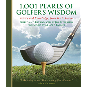 1,001 Pearls of Golfers' Wisdom: Advice and Knowledge, from Tee to Green (1001 Pearls)