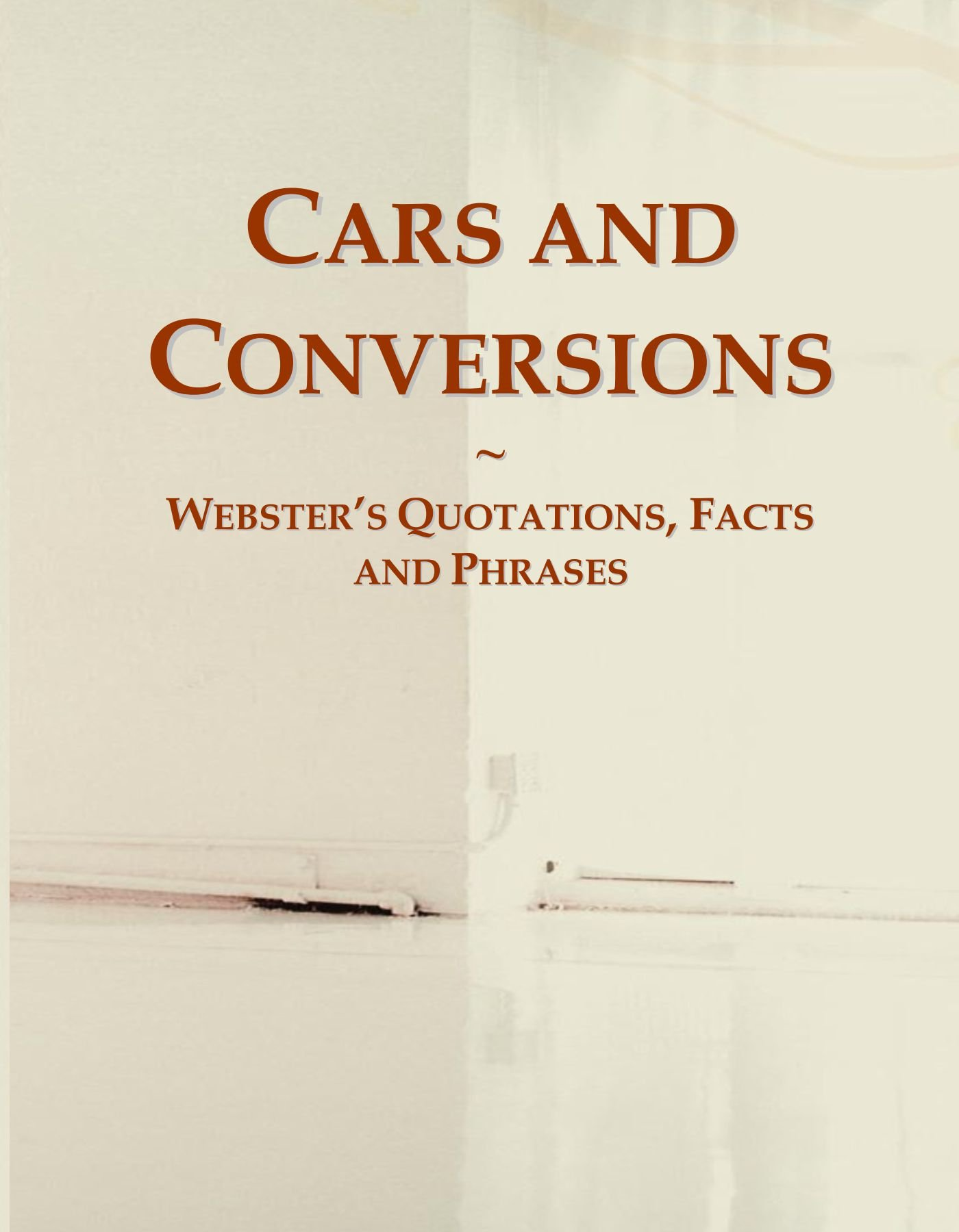 Download Cars and Conversions: Webster's Quotations, Facts and Phrases PDF
