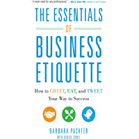 The Essentials of Business Etiquette: How to Greet, Eat, and Tweet Your Way to Success (English Edition)