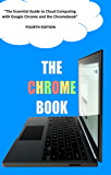 The Chrome Book (Fourth Edition): The Essential Guide to Cloud Computing with Google Chrome and the Chromebook (English Edition)