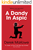 A Dandy in Aspic: The Classic Spy Thriller (The Derek Marlowe Collection Book 1)