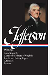 Thomas Jefferson: Writings (LOA #17): Autobiography / Notes on the State of Virginia / Public and Private Papers / Addresses / Letters (Library of America Founders Collection Book 1) Kindle Edition