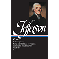 Thomas Jefferson: Writings (LOA #17): Autobiography / Notes on the State of Virginia / Public and Private Papers / Addresses / Letters (Library of America Founders Collection Book 1) (English Edition)