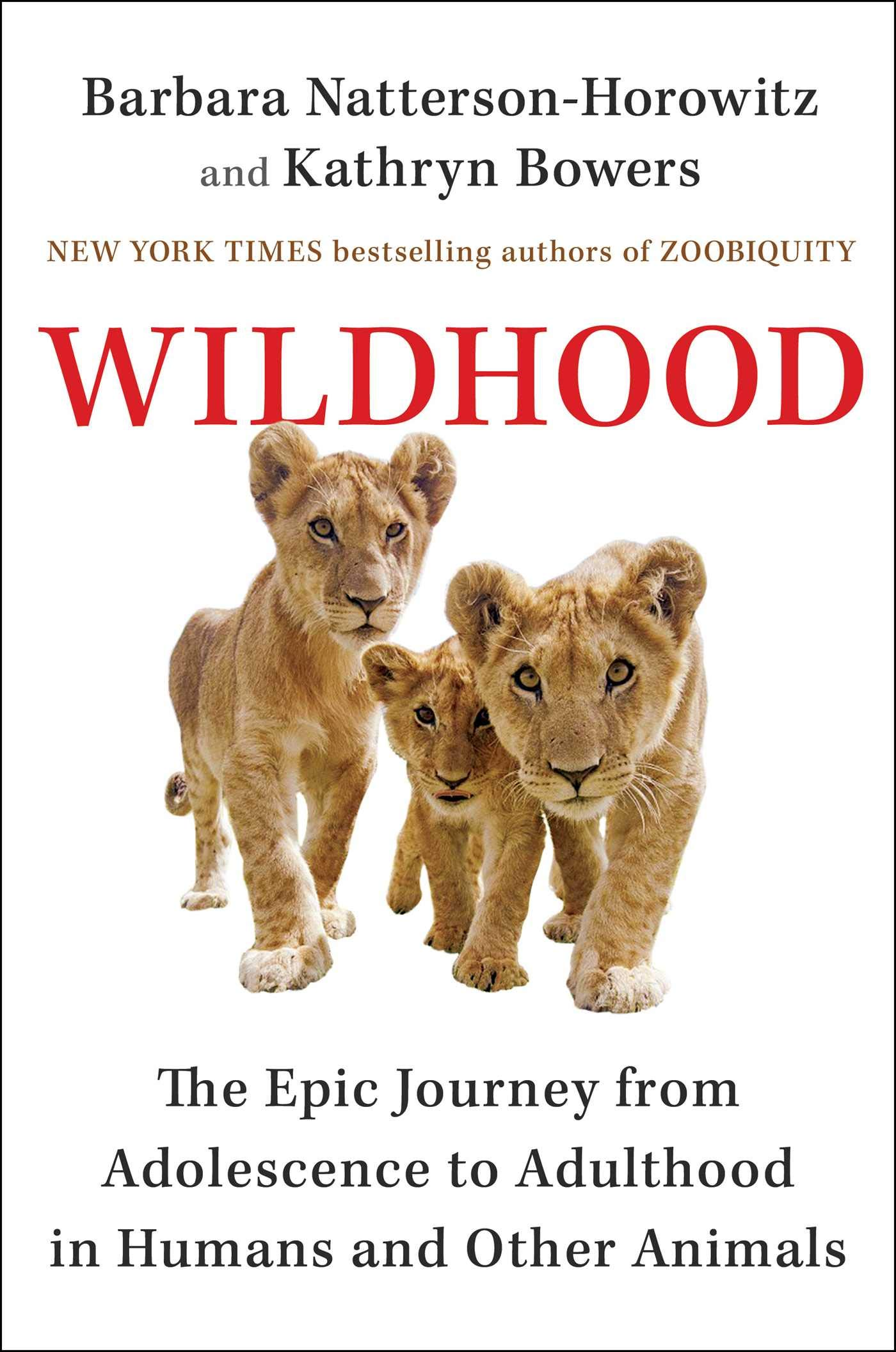 Download Wildhood: The Epic Journey from Adolescence to Adulthood in Humans and Other Animals by Dr. Barbara Natterson-Horowitz