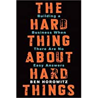 The Hard Thing About Hard Things: Building a Business When There Are No Easy Answers by Ben Horowitz - Hardcover