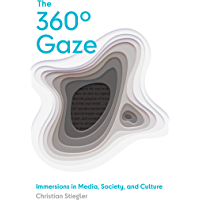 The 360° Gaze: Immersions in Media, Society, and Culture (English Edition)