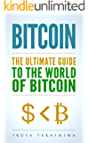 Bitcoin: The Ultimate Guide to the World of Bitcoin, Bitcoin Mining, Bitcoin Investing, Blockchain Technology, Cryptocurrency (English Edition)