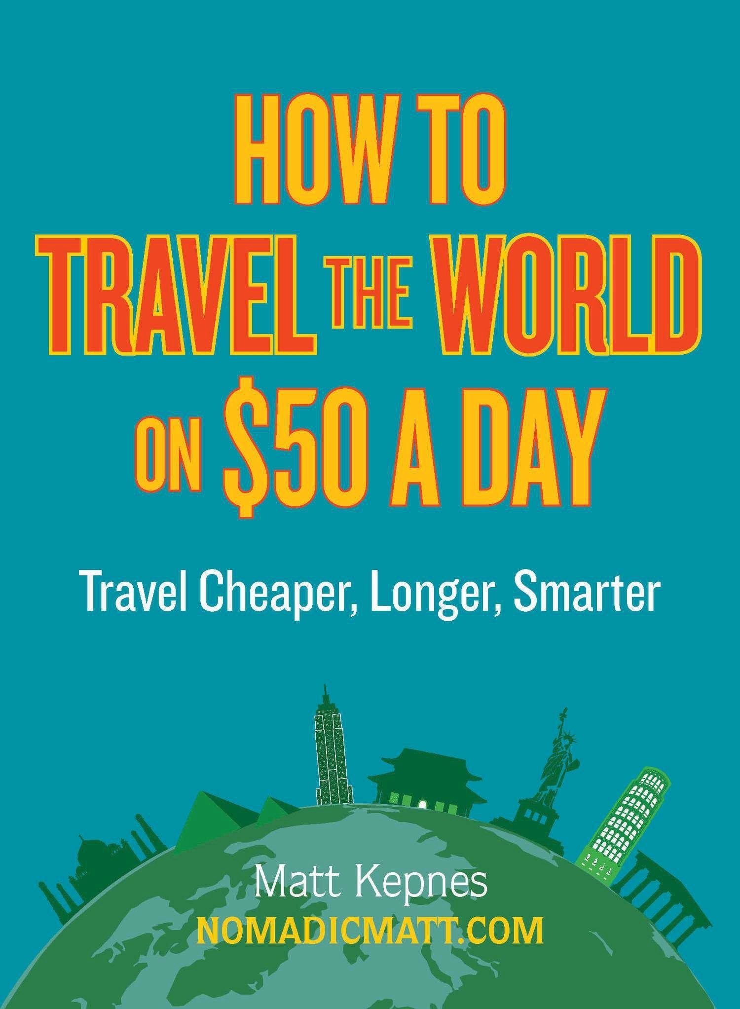 Read Online How to Travel the World on $50 a Day: Travel Cheaper, Longer, Smarter ebook