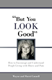 But You LOOK Good: How to Encourage and Understand People Living with Illness and Pain