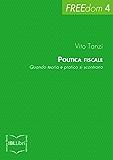 Politica fiscale. Quando teoria e pratica si scontrano (FREEdom Vol. 4)