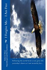 I Forgive Me... I Am Free: Following the world herd is now gone like yesterday's dawn as I am instantly free? Kindle Edition