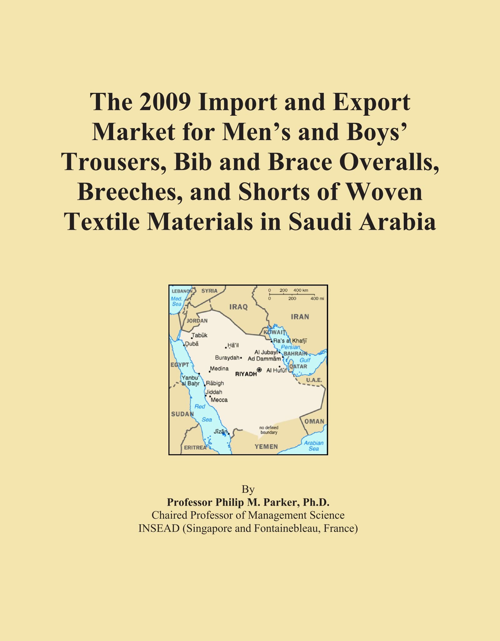 Download The 2009 Import and Export Market for Men's and Boys' Trousers, Bib and Brace Overalls, Breeches, and Shorts of Woven Textile Materials in Saudi Arabia pdf