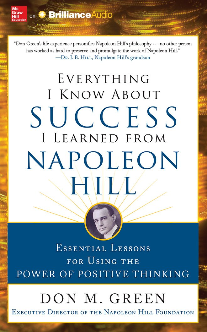 Read Online Everything I Know About Success I Learned from Napoleon Hill: Essential Lessons for Using the Power of Positive Thinking pdf